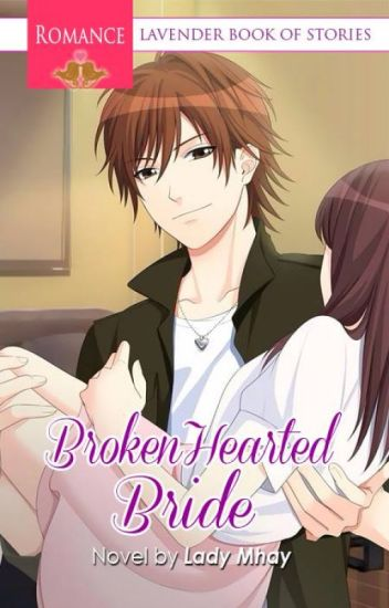COMPLETE: Broken Hearted Bride by Lady Mhay