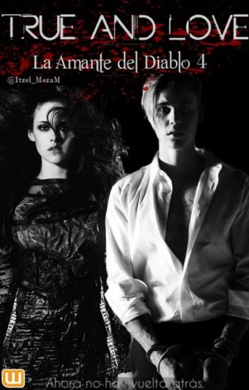 TRUE and LOVE: La Amante del Diablo 4 (Justin Bieber y Tu)