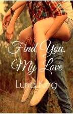 Find You, My Love by lunaking_phr
