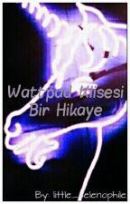 Wattpad Klişesi Bir Hikaye by little_selenophile