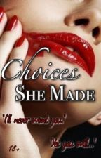 Choices She Made [18+] #Wattys2016 by jessmb94