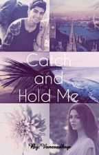 Catch and Hold Me (Z.M.) by Vanesadkup