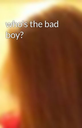 who's the bad boy? by officialBrittney