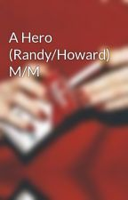 A Hero (Randy/Howard) M/M by seightan