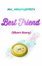 Best Friend [Short Story] by ms_simplegirl11