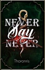 Never say never by Thoronris