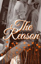 The Reason [ChanBaek] by _LadyTroubles