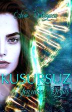 KUSURSUZ #1- Yeniden Doğuş (KİTAP OLDU) by Ozlemovic90