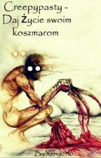 Creepypasty - daj życie swoim koszmarom.  by Offender__woman