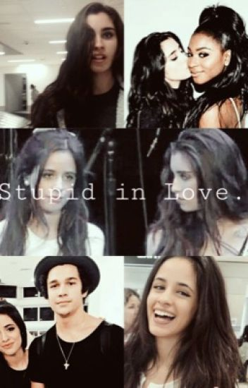 stupid in love. (camren)