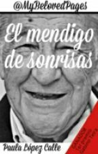 El mendigo de sonrisas (Wattys2015) by MyBelovedPages