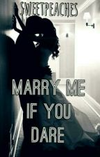 Marry Me If You Dare by sweetpeaches30