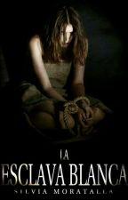 La esclava blanca #Libro1 by Sylenslyth