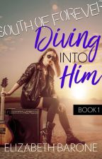 Diving Into Him (South of Forever, Book 1) by elizabethbarone