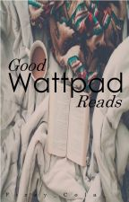 Good Wattpad Reads by Fizzy_Cola_