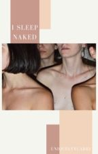 I sleep naked // Larry Stylinson AU // r.t by wannasitnexttoyou