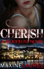 CHERISH (Bloodlust Novel Book II) by astoldby_maxine