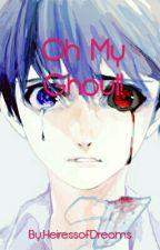 Oh My Ghoul! (Kaneki Ken x Reader) by HeiressofDreams