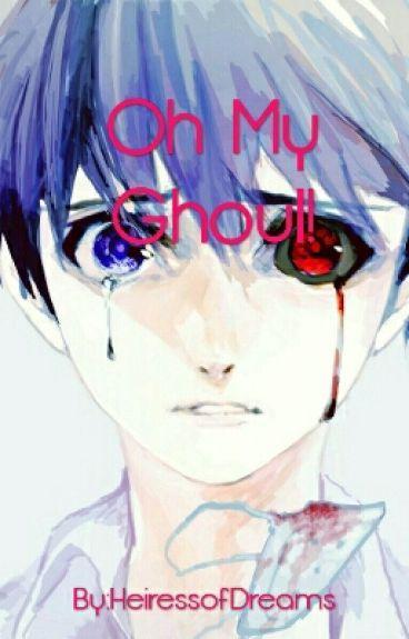 Oh My Ghoul! (Kaneki Ken x Reader)