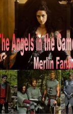The Angels In The Game (Merlin Fanfic) by CrazyElfPrincess