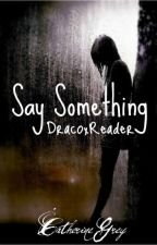 Say Something (DracoxReader) by FanFicFanatic978