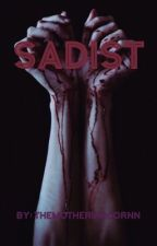 SADİST by themotherunicornn