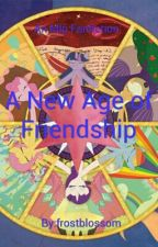 A New Age of Friendship (An mlp fanfiction) by HBlossom