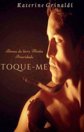 Toque-me (Parte 1 - Bônus Minha Prioridade) by KaterineGrinaldi