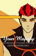 Your Majesty (Summoner x Fushia!Reader by dontsugarcoat