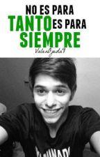 No Es Para Tanto Es Para SIEMPRE(Gonza Gravano & Tu by ValenOjeda9