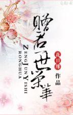 Tặng quân cả đời vinh hoa - Hoa Nhật Phi (Trọng sinh-CĐ-2S) by trannguyetly