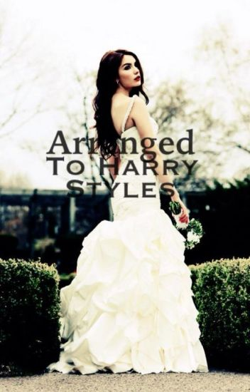 ~ An arranged marriage to Harry styles ~