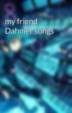 my friend Dahmer songs by edge800