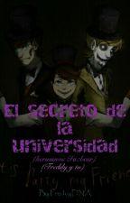 El Secreto De La Universidad (Hermanos fazbear) by FreddyDNA