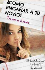 ¿Como engañar a tu novio? Y no morir en el intento... by FostiEatonKinnaird