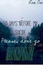 50 дней до моего самоубийства 3. Пожалуйста, не уходи... by Lina_One