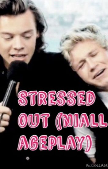 Stressed out (niall ageplay)