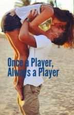 Once a Player, Always a Player [ON HOLD] by Dyaheli
