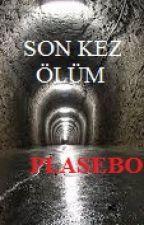 Son Kez Ölüm by Plaseboo