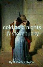 cold cold nights. |\ stevebucky by fluorescentemo