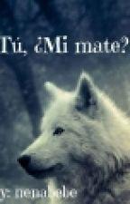 Tú, ¿Mi mate? [PAUSADA] by nenabebe