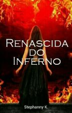 Renascida do Inferno (REVISANDO) by DonzelaSombria