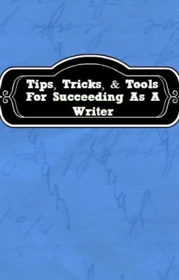 Tips, Tricks, and Tools for Succeeding as a Writer
