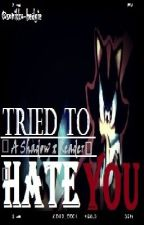 Tried to hate you (Shadow x reader) by sonikku-hedgie