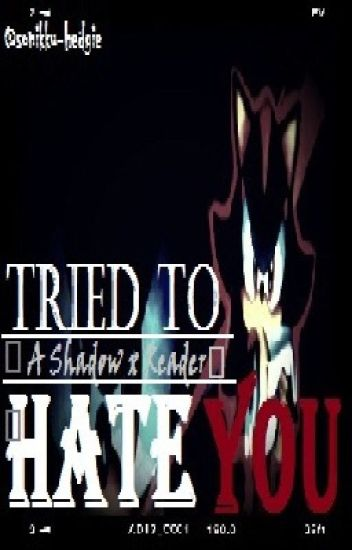 Tried to hate you (Shadow x reader)