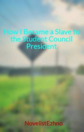 How I Became a Slave to the Student Council President by NovelistEzhno