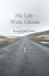 My Life With Ghosts by _3st3fani_