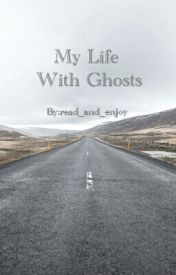 My Life With Ghosts by MsGDolan