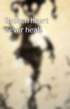 Broken heart never heals by SHADOWMORE