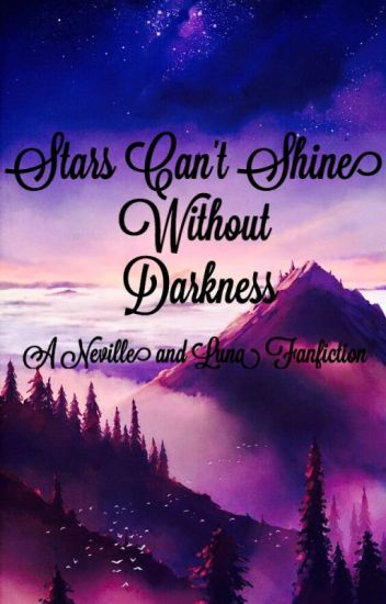 Stars Cant Shine Without Darkness A Neville And Luna